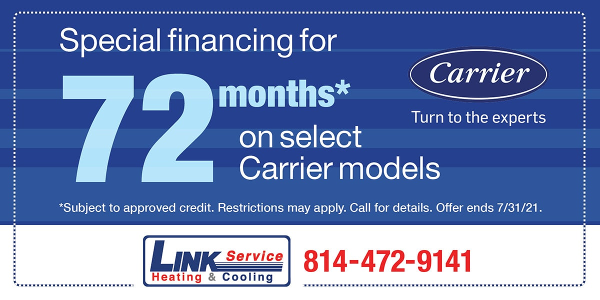 Special financing for 72 Months* on select Carrier models | *Subject to approved credit. Restrictions may apply. Call for details. Offer ends 7/31/21.